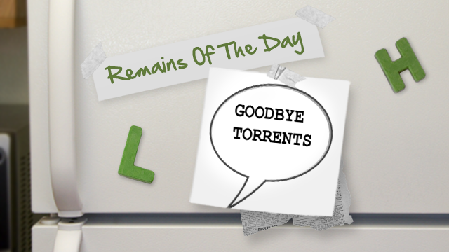 Remains of the Day: Say Goodbye to The Pirate Bay's Torrents