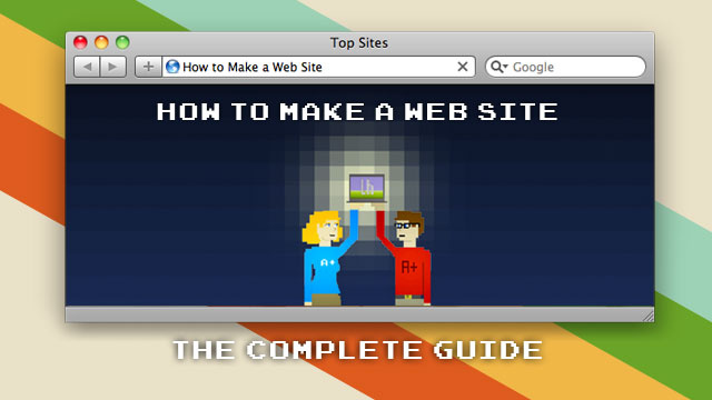How to Make a Web Site: The Complete Beginner's Guide