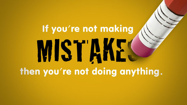 """If You're Not Making Mistakes, then You're Not Doing Anything."""