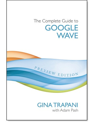 The Complete Guide to Google Wave Is a Comprehensive Book on Wave