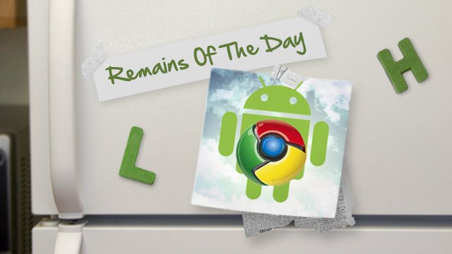 Click here to read Remains of the Day: Chrome for Android Adds Desktop View, Proxy Support and More