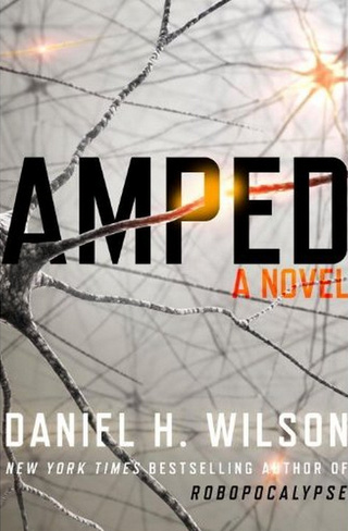 The First 3 Chapters from Daniel H. Wilson's Thrilling New Novel Amped