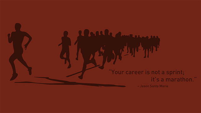 """Your Career Is Not a Sprint; It's a Marathon"""