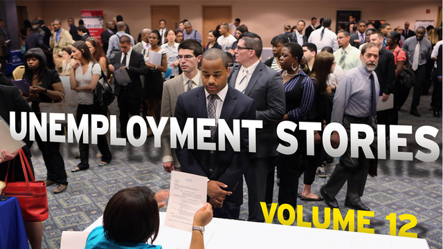 Unemployment Stories, Vol. 12: 'The World Is Filled with People Who Just Don't Give a Crap'