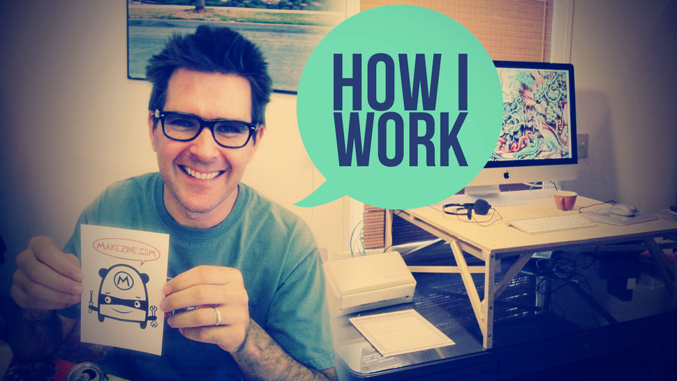I'm Mark Frauenfelder, Editor-In-Chief of MAKE Magazine, and This Is How I Work