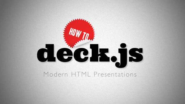 How to Create a Compelling Browser-Based Presentation in Minutes with Deck.js