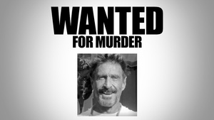 Exclusive: John McAfee Wanted for Murder (Updated)