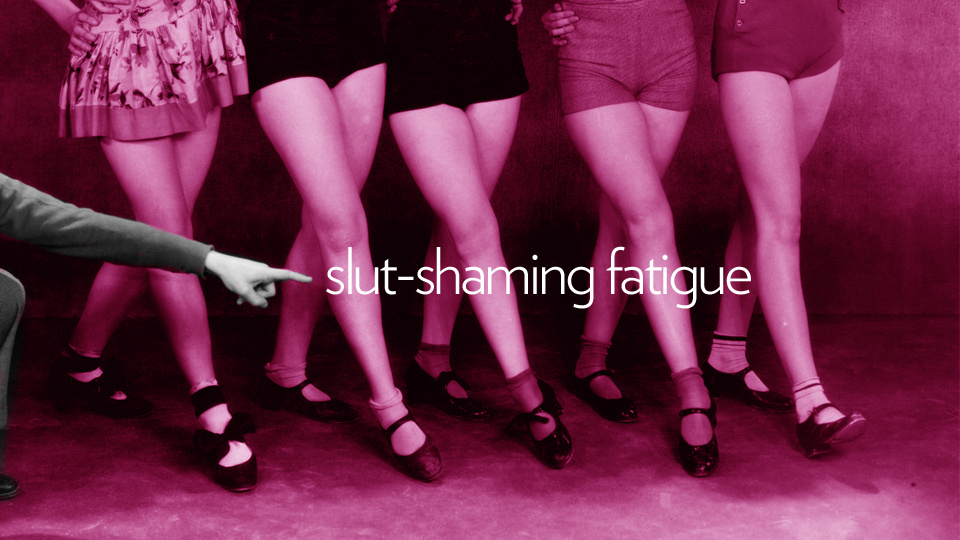'Slut-Shaming Fatigue': Because This Crap Has Got to Stop