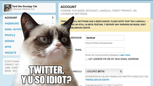 Click here to read Twitter Adds LOLCAT to Supported Language List Because They Are So Clever and Funny