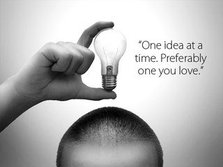 """One idea at a time. Preferably one you love."""