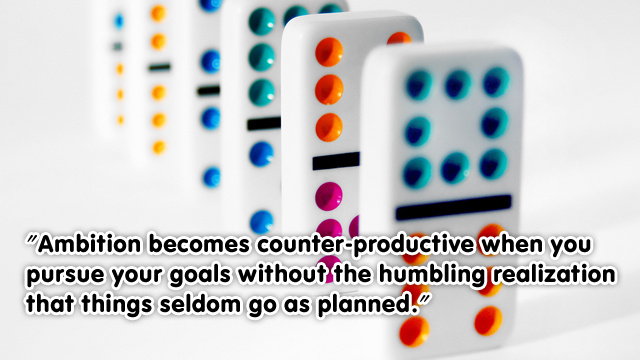 Ambition Becomes Counter-Productive When You Expect Things to Go As Planned