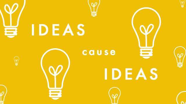 """Ideas Cause Ideas"""