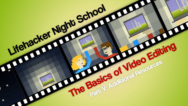 The Basics of Video Editing Part V: Additional Resources