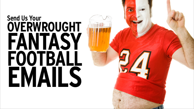 Please Send Us Your Fantasy Football Correspondence With The Biggest Dickheads In Your League