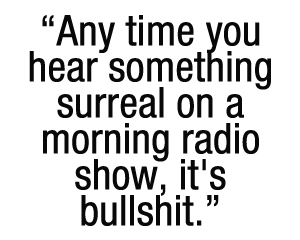 Your Favorite Wacky Morning Radio Show Is a Festival of Lies