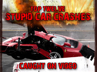 Top Twelve Stupid Car Crashes Caught On Video