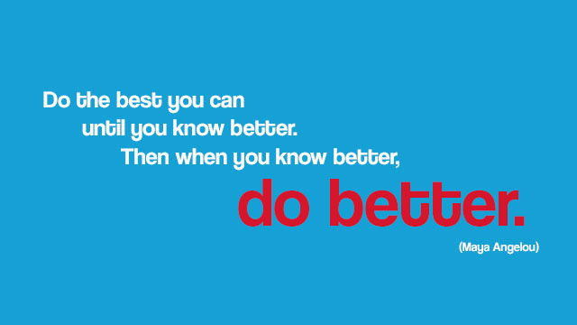 """When You Know Better, Do Better"""