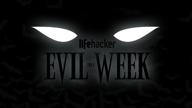 Welcome to Lifehacker's Fourth Annual Evil Week